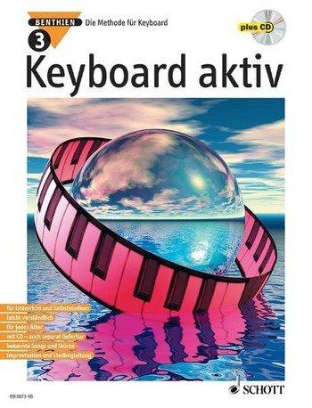 Axel Benthien: Keyboard aktiv Band 3 (+CD) : die Methode für Keyboard - Dieses neue Unterrichtswerk wendet sich an alle, die das Musizieren auf modernen Keyboards lernen wollen, sei es im Unterricht oder im Selbststudium. - Noten/sheet music