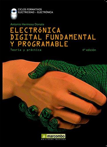 Electrónica digital fundamental y programable: curso profesional teoría-práctica