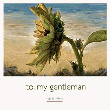 To. My Gentleman