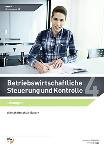 Betriebswirtschaftliche Steuerung und Kontrolle: Band 4 Lösungen (Wirtschaftsschule Bayern) (Betriebswirtschaftliche Steuerung und Kontrolle / Wirtschaftsschule Bayern)