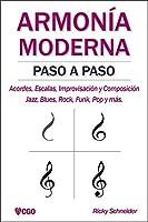 ARMONÍA MODERNA PASO A PASO: Acordes, Escalas, Improvisación y Composicion en música moderna: Jazz, Blues, Rock, Funk,...