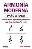 ARMONÍA MODERNA PASO A PASO: Acordes, Escalas, Improvisación y Composicion en música moderna: Jazz, Blues, Rock, Funk, Pop y más.
