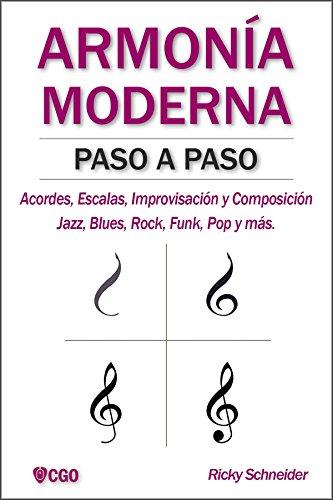 ARMONÍA MODERNA PASO A PASO: Acordes, Escalas, Improvisación y Composicion en música moderna: Jazz, Blues, Rock, Funk, Pop y más. (Armonía Moderna - Música nº 1)