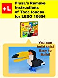 PlusL's Remake Instructions of Toco toucan for LEGO 10654: You can build the Toco toucan out of your own bricks! (English Edition)
