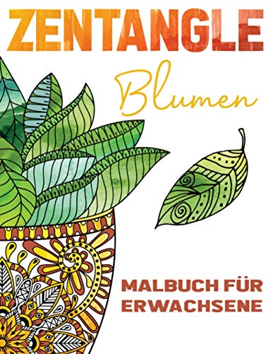 Zentangle Blumen Malbuch für Erwachsene: Zentangle-Malbuch mit: Blumen, Bäumen, Sukkulenten, Kakteen und abstrakten Designs