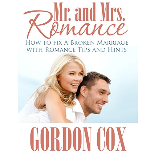 Mr. And Mrs. Romance: How to Fix A Broken Marriage with Romance Tips and Hints                   De :                                                                                                                                 Gordon Cox                               Lu par :                                                                                                                                 Quiana Goodrum                      Durée : 1 h et 57 min     Pas de notations     Global 0,0