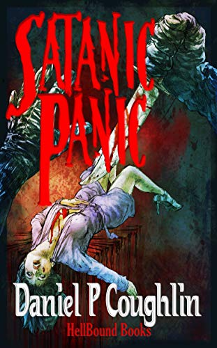 Satanic Panic: A Homage to 1980's B-Movie Horror by [Daniel P Coughlin]