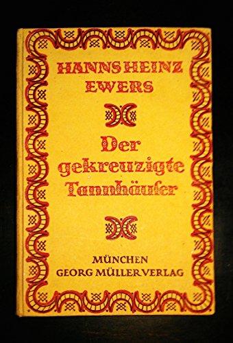 Der gekreuzigte Tannhäuser und andere Grotesken / Hanns Heinz Ewers
