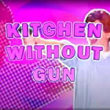 Kitchen Without Gun (Extended Mix)