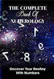 The Complete Book Of Numerology: Uncover Your Destiny With Numbers: Zodiac Signs Book