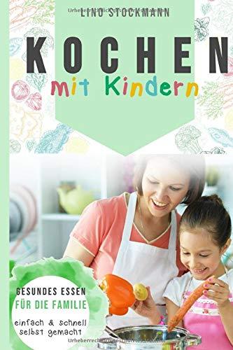Kochen mit Kindern: Gesundes Essen für die Familie einfach und schnell selbst gemacht