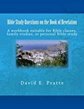 Bible Study Questions on the Book of Revelation: A workbook suitable for Bible classes, family studies, or personal Bible study