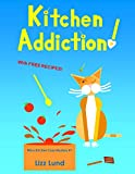 Kitchen Addiction!: Humorous Cozy Mystery - Funny Adventures of Mina Kitchen - with Recipe...