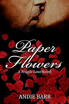 Paper Flowers (Fragile Love Book 1) by [Andie Barr]