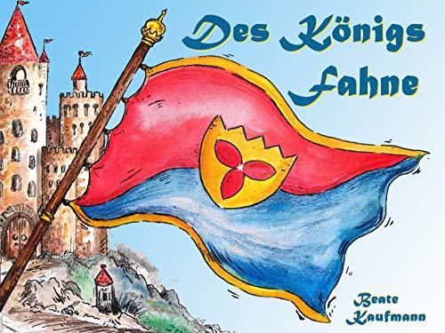 Des Königs Fahne: Eine Märchengeschichte in Reimen (German Edition)