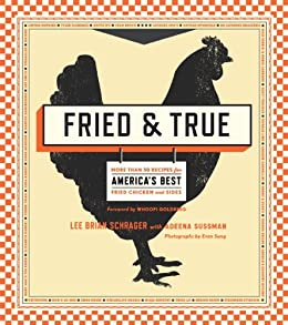 Fried & True: More than 50 Recipes for America's Best Fried Chicken and Sides: A Cookbook by [Lee Brian Schrager, Adeena Sussman, Whoopi Goldberg]