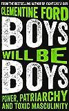 Boys Will Be Boys. Power, Patriarchy and Toxic Masculinity