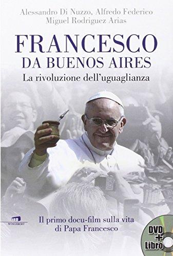 Francesco da Buenos Aires. La rivoluzione dell'uguaglianza. Con DVD
