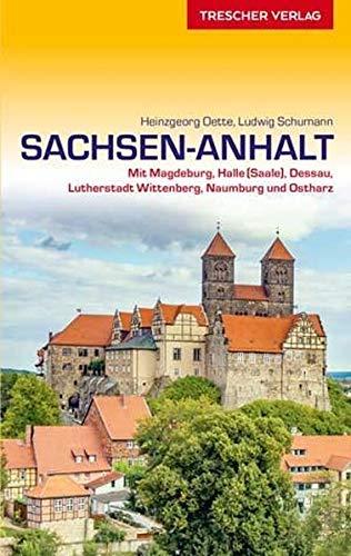 Reiseführer Sachsen-Anhalt: Mit Magdeburg, Halle (Saale), Dessau, Lutherstadt Wittenberg, Naumburg und Ostharz (VLB Reihenkürzel: SM825 - Trescher-Reihe Reisen)
