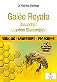 Gelée Royale - Gesundheit aus dem Bienenstock: Wirkung - Anwendung - Forschung