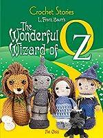 Crochet Stories: L. Frank Baum's The Wonderful Wizard of Oz (Dover Knitting, Crochet, Tatting, Lace)