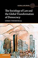 The Sociology of Law and the Global Transformation of Democracy (Global Law Series)