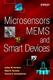 Microsensors, MEMS and Smart Devices: Technology, Applications and Devices