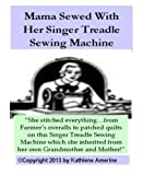 Mama Sewed With Her Singer Treadle Sewing Machine (Down On The Farm Book 2)