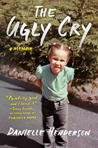 The Ugly Cry: A Memoir by [Danielle Henderson]