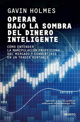 Operar bajo la sombra del dinero inteligente: Cómo entender la manipulación profesional del mercado y convertirse en un trader rentable (Sin colección)