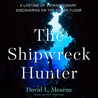 The Shipwreck Hunter     A Lifetime of Extraordinary Discoveries on the Ocean Floor              By:                                                                                                                                 David L. Mearns                               Narrated by:                                                                                                                                 Dan Woren                      Length: 16 hrs and 51 mins     61 ratings     Overall 4.5