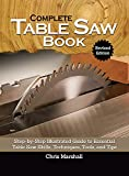 Complete Table Saw Book, Revised Edition: Step-by-Step Illustrated Guide to Essential Table Saw Skills, Techniques, Tools, and Tips (Fox Chapel Publishing) 9 Custom Projects; Maintain, Tune, & Improve