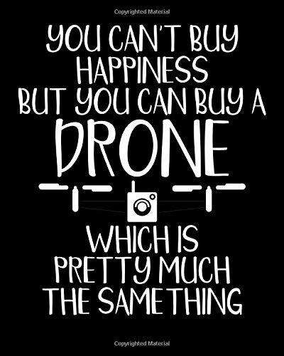 You Can't Buy Happiness But You Can Buy A Drone Which Is Pretty Much The Same Thing: Cute You Can't Buy Happiness But You Can Buy A Drone 2021-2022 ... For Daily Notes, Thankfulness Reminders &