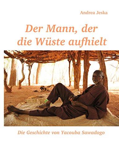 Der Mann, der die Wüste aufhielt: Die Geschichte von Yacouba Sawadogo