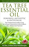 TEA TREE ESSENTIAL OIL POWERFUL ANTISEPTIC & ANTIFUNGAL: The 9 Healing Powers & Ways to Use, Its 15 Proven Characteristic Actions & Effects, Plus+ Athlete's Foot Treatment (English Edition)