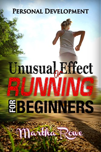 Unusual Effect of Running: Running for Beginners (Personal Development Book): Healthy Living, How to Lose Weight Fast, Feeling Good, Increase Endurance, Weight Loss by [Martha Rowe]