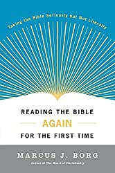 Book cover: Reading the Bible Again For the First Time: Taking the Bible Seriously but Not Literally by Marcus J. Borg