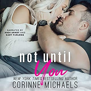Not Until You                   By:                                                                                                                                 Corinne Michaels                               Narrated by:                                                                                                                                 Andi Arndt,                                                                                        Gary Furlong                      Length: 6 hrs and 17 mins     14 ratings     Overall 4.6