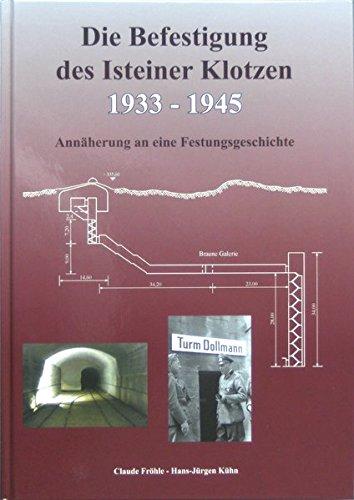 Die Befestigung des Isteiner Klotzen 1933-1945: Annäherung an eine Festungsgeschichte