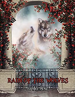 Rain of the Wolves (Wind Walkers Book 1) by [Jupiter Rose]