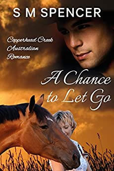 A Chance to Let Go (Copperhead Creek - Australian Romance Book 3) by [S M Spencer]