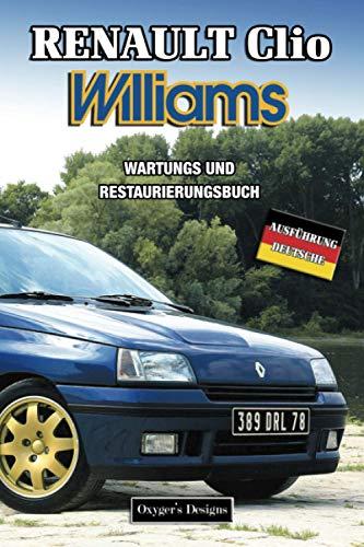 RENAULT CLIO WILLIAMS: WARTUNGS UND RESTAURIERUNGSBUCH (Deutsche Ausgaben)