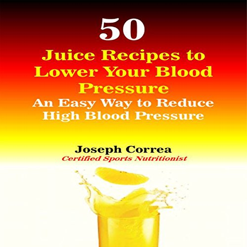 50 Juice Recipes to Lower Your Blood Pressure audiobook cover art