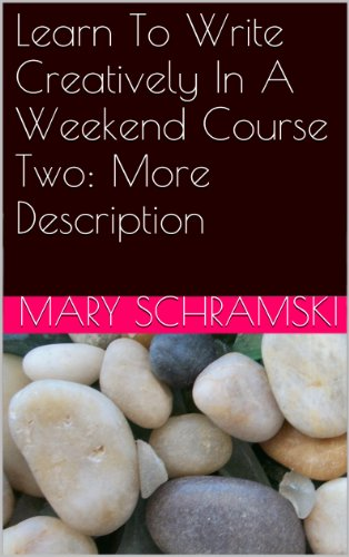 Learn To Write Creatively In A Weekend Course Two: More Description (English Edition)