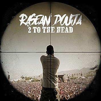 2 to the Head (feat. Rasean Douja)