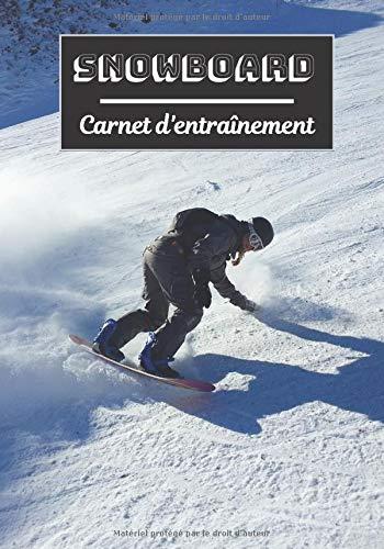 Snowboard Carnet d'entraînement: Planifiez vos entraînements en avance | Exercice, commentaire et objectif pour chaque session d'entraînement | Passionnée de sport : Snowboard |