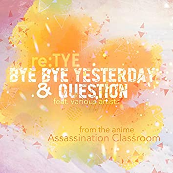 "Bye Bye Yesterday & Question (From ""Assassination Classroom"")"
