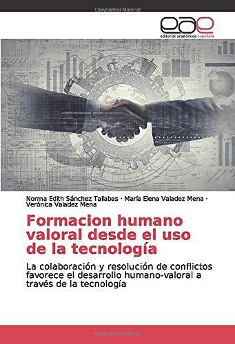 Formacion humano valoral desde el uso de la tecnología: La colaboración y resolución de conflictos favorece el desarrollo humano-valoral a través de la tecnología