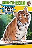 Tigers Can't Purr!: And Other Amazing Facts (Super Facts for Super Kids)