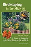 Birdscaping in the Midwest: A Guide to Gardening with Native Plants to Attract Birds